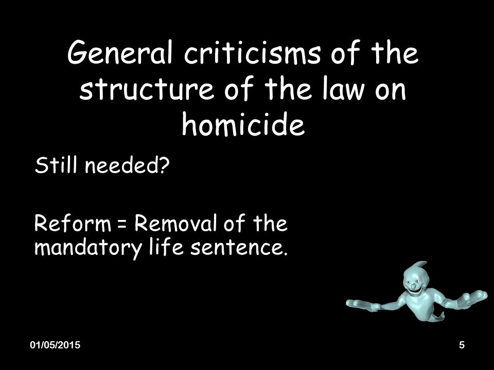 01/05/20155 General criticisms of the structure of the law on homicide Still needed.