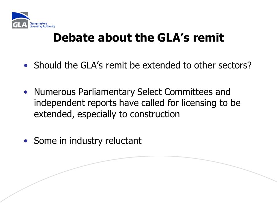Debate about the GLA's remit Should the GLA's remit be extended to other sectors.