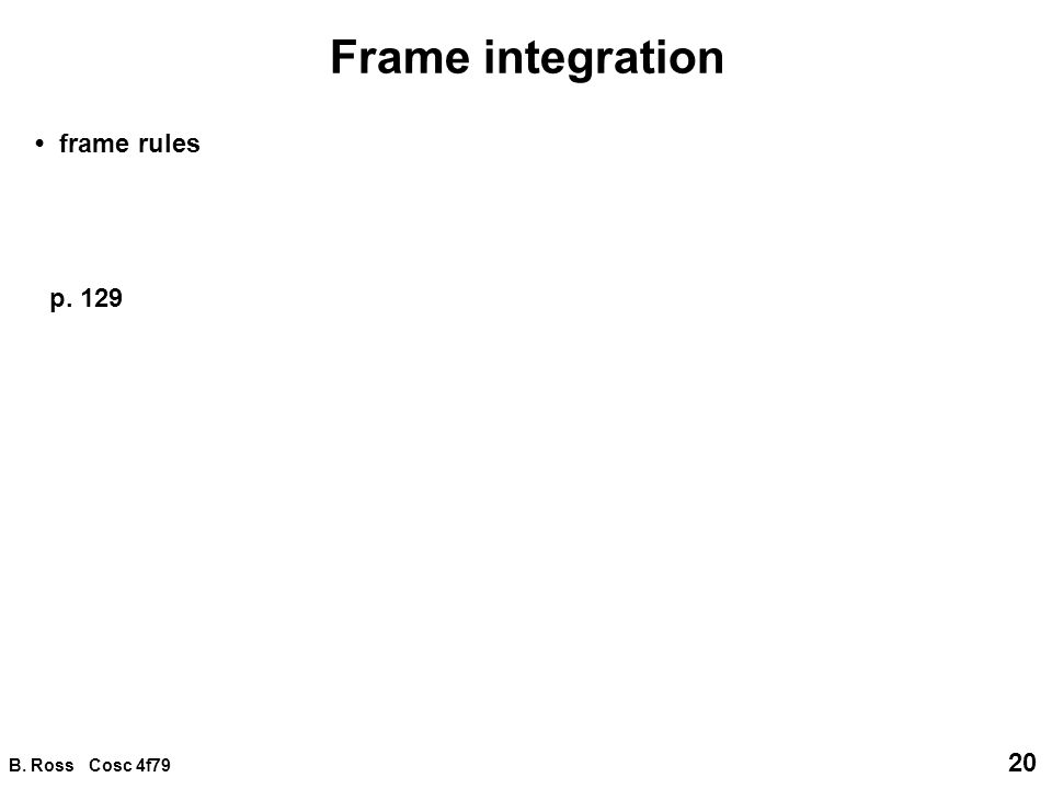 B. Ross Cosc 4f79 20 Frame integration frame rules p. 129