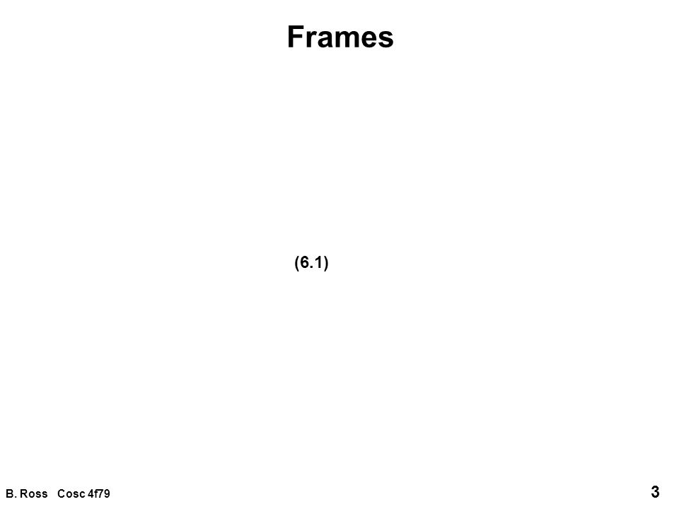 B. Ross Cosc 4f79 14 Frame integration p.120