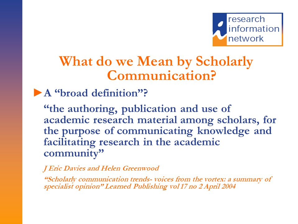 What do we Mean by Scholarly Communication. ►A broad definition .