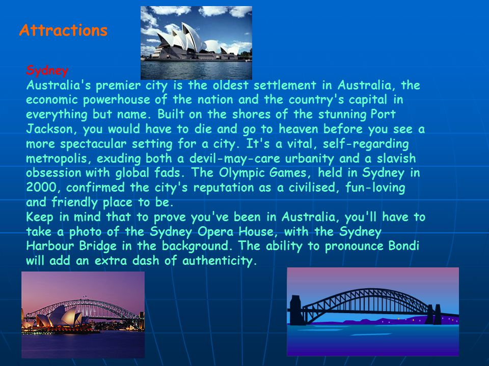 Attractions Sydney Australia s premier city is the oldest settlement in Australia, the economic powerhouse of the nation and the country s capital in everything but name.