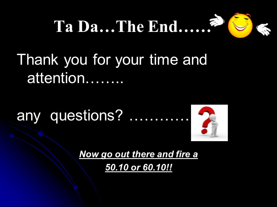 Ta Da…The End…… Thank you for your time and attention……..