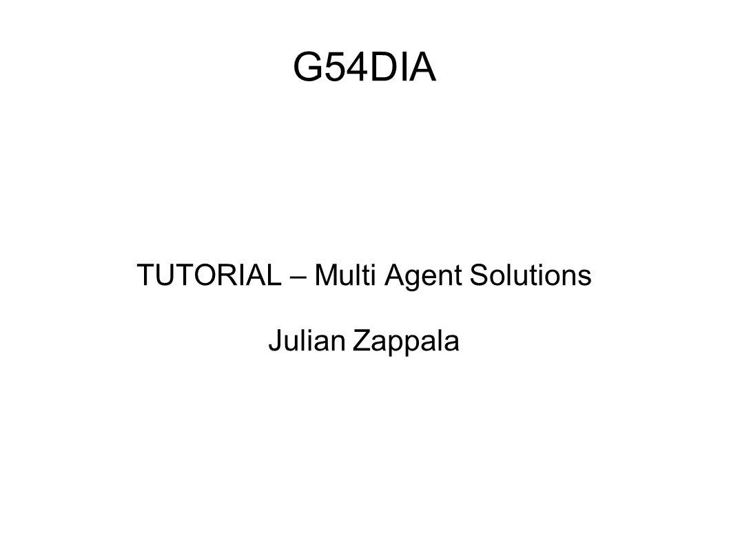 G54DIA TUTORIAL – Multi Agent Solutions Julian Zappala