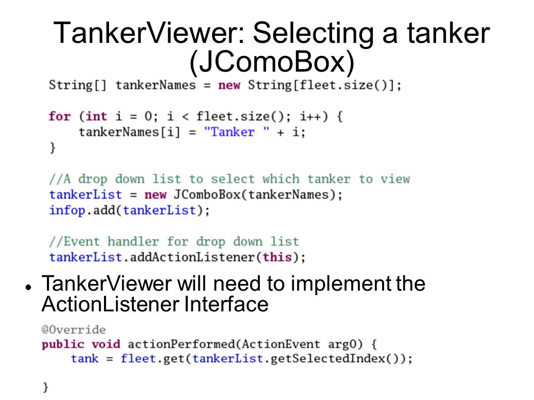 TankerViewer: Selecting a tanker (JComoBox) TankerViewer will need to implement the ActionListener Interface