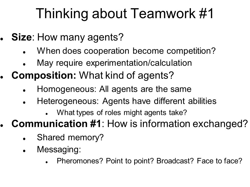 Thinking about Teamwork #1 Size: How many agents. When does cooperation become competition.