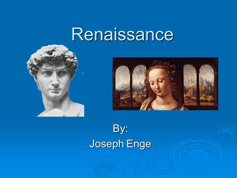 Renaissance By: Joseph Enge