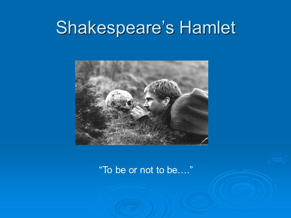 Shakespeare's Hamlet To be or not to be….