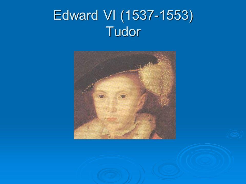 Edward VI (1537-1553) Tudor