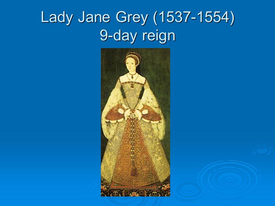 Lady Jane Grey (1537-1554) 9-day reign
