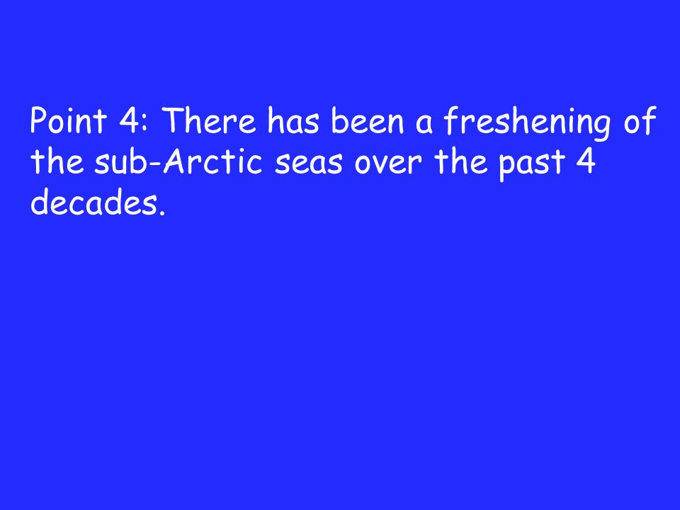 Point 4: There has been a freshening of the sub-Arctic seas over the past 4 decades. Point 4