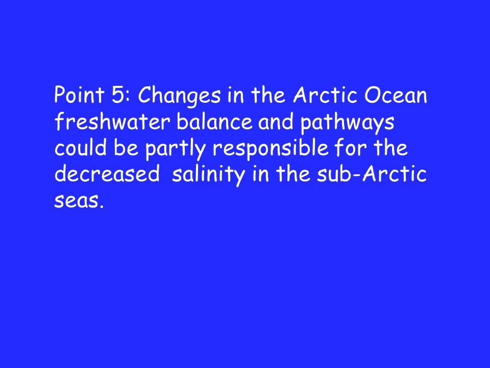 Point 5: Changes in the Arctic Ocean freshwater balance and pathways could be partly responsible for the decreased salinity in the sub-Arctic seas.
