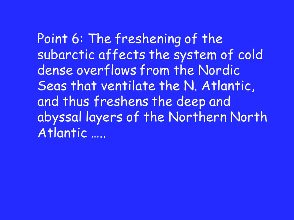 Sub-arctic affect the system of cold dense overflows Point 6: The freshening of the subarctic affects the system of cold dense overflows from the Nordic Seas that ventilate the N.