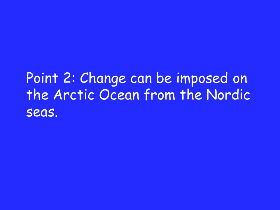 Point 2: Change can be imposed on the Arctic Ocean from the Nordic seas.