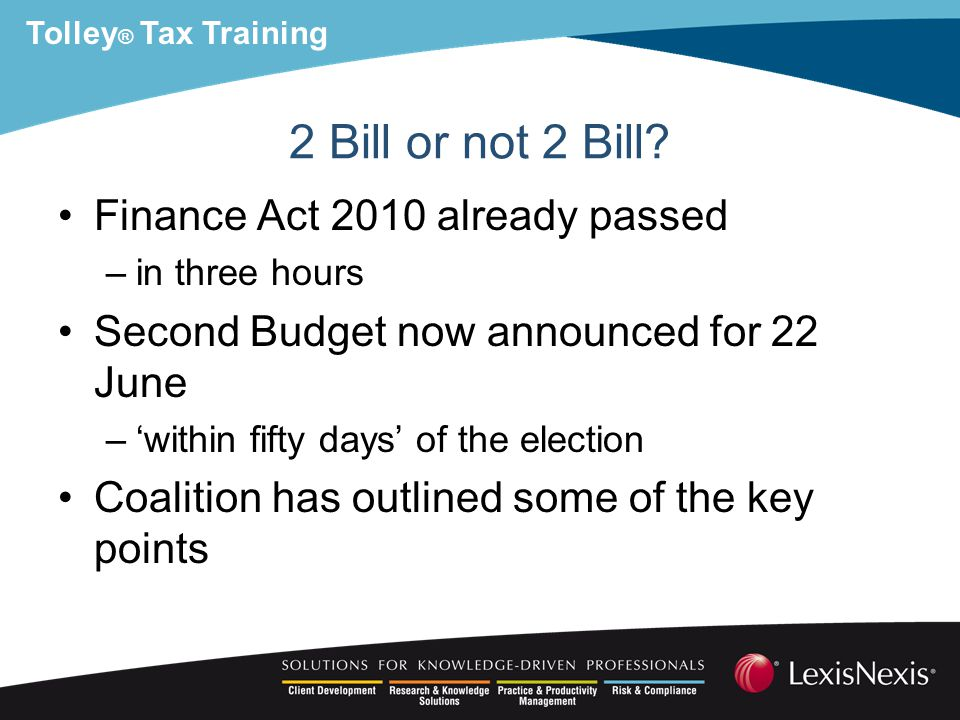 Tolley ® Tax Training 2 Bill or not 2 Bill.