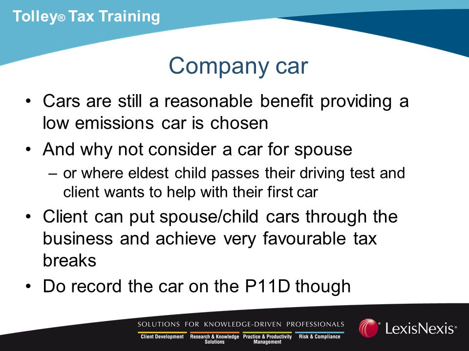 Tolley ® Tax Training Tax efficient A VW Golf 1.6TDi 105 Bluemotion SE costing around £16k would cost director £832pa in tax plus £266 Class 1A –with a 100% FYA in the company –and tax relief on all running costs –and full VAT reclaim on repairs etc Is this better than providing a car for spouse out of taxed income.