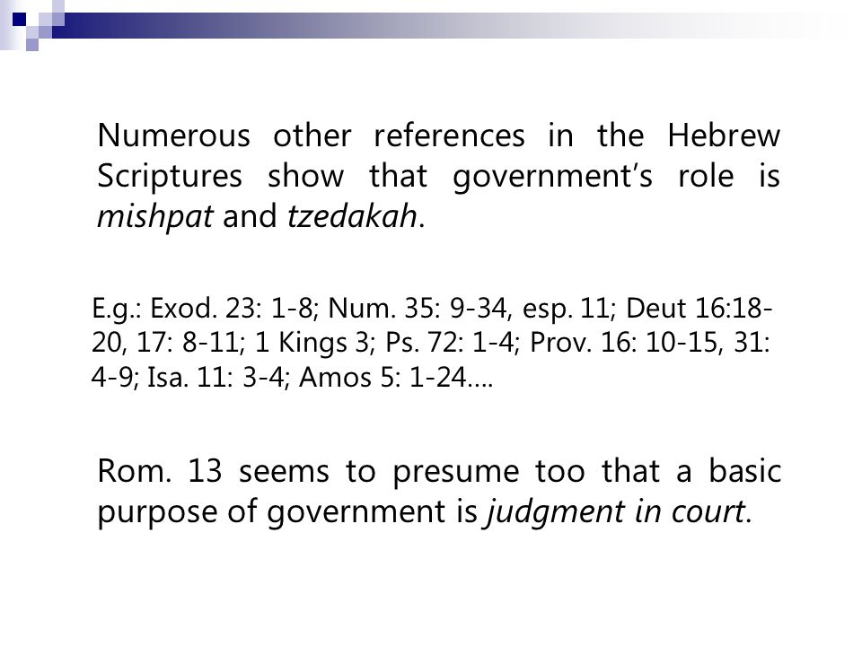 Numerous other references in the Hebrew Scriptures show that government's role is mishpat and tzedakah.