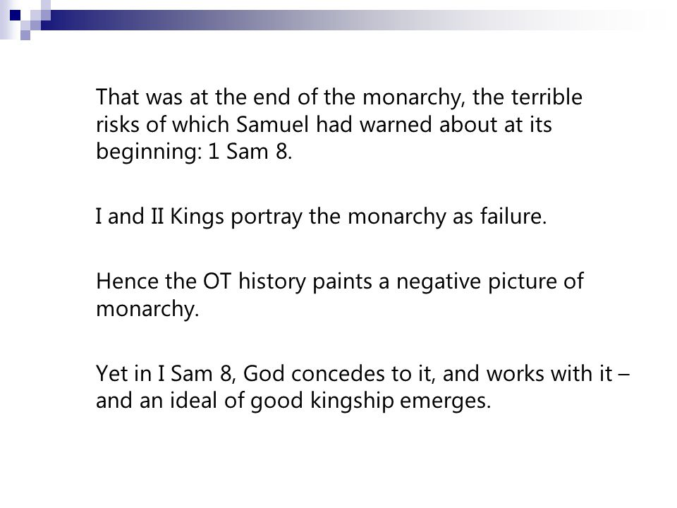 That was at the end of the monarchy, the terrible risks of which Samuel had warned about at its beginning: 1 Sam 8.