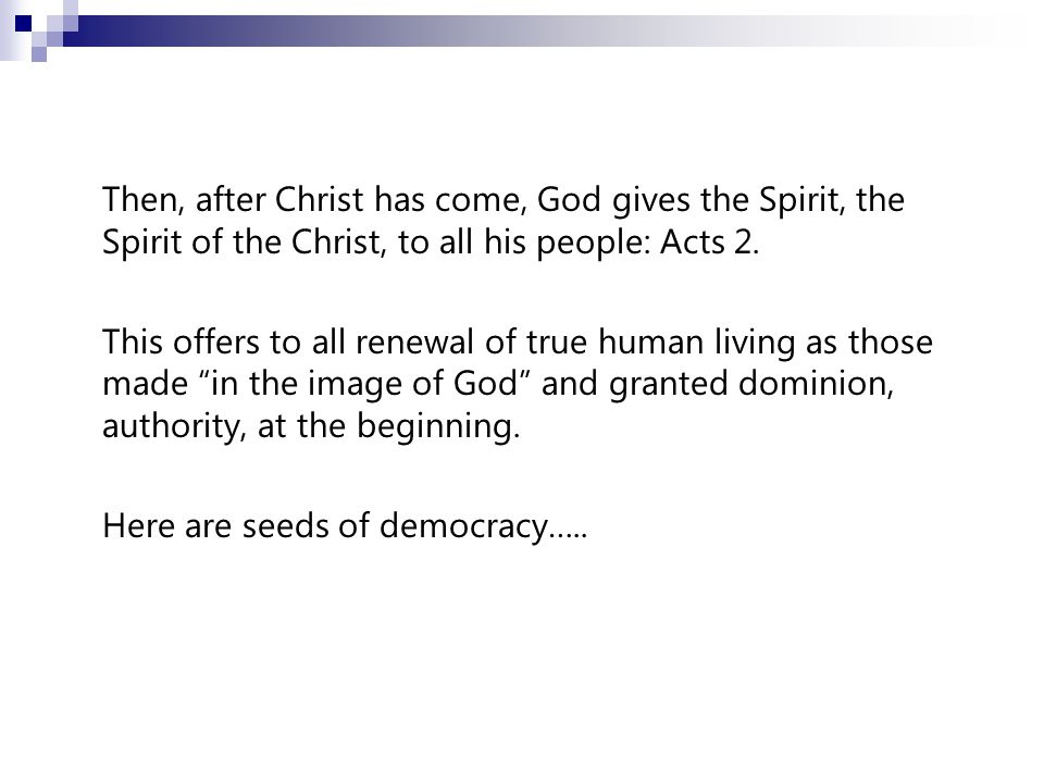 Then, after Christ has come, God gives the Spirit, the Spirit of the Christ, to all his people: Acts 2.
