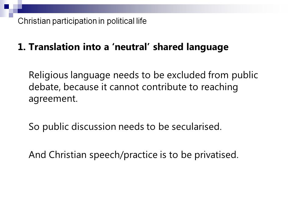 1.Translation into a 'neutral' shared language Religious language needs to be excluded from public debate, because it cannot contribute to reaching agreement.