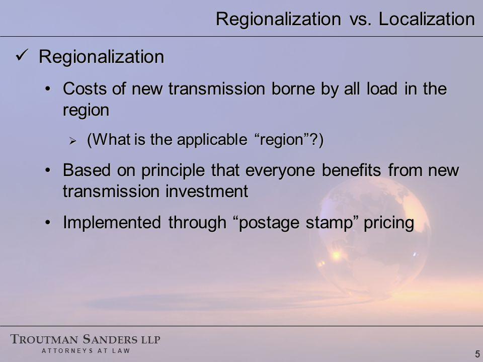 T ROUTMAN S ANDERS LLP A T T O R N E Y S A T L A W 5 Regionalization vs.
