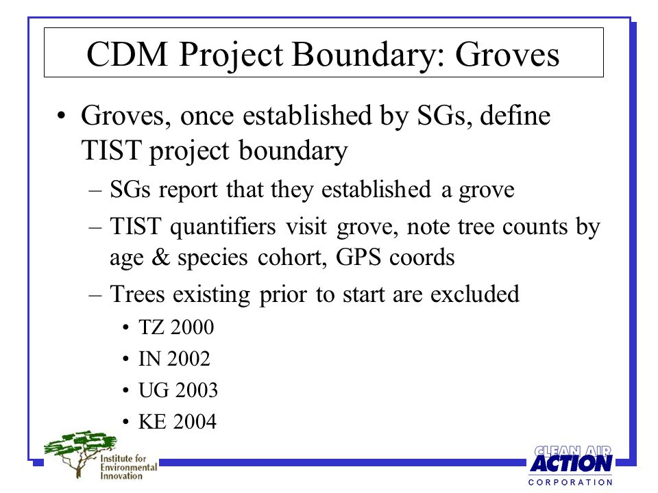 CDM Project Boundary: Groves Groves, once established by SGs, define TIST project boundary –SGs report that they established a grove –TIST quantifiers