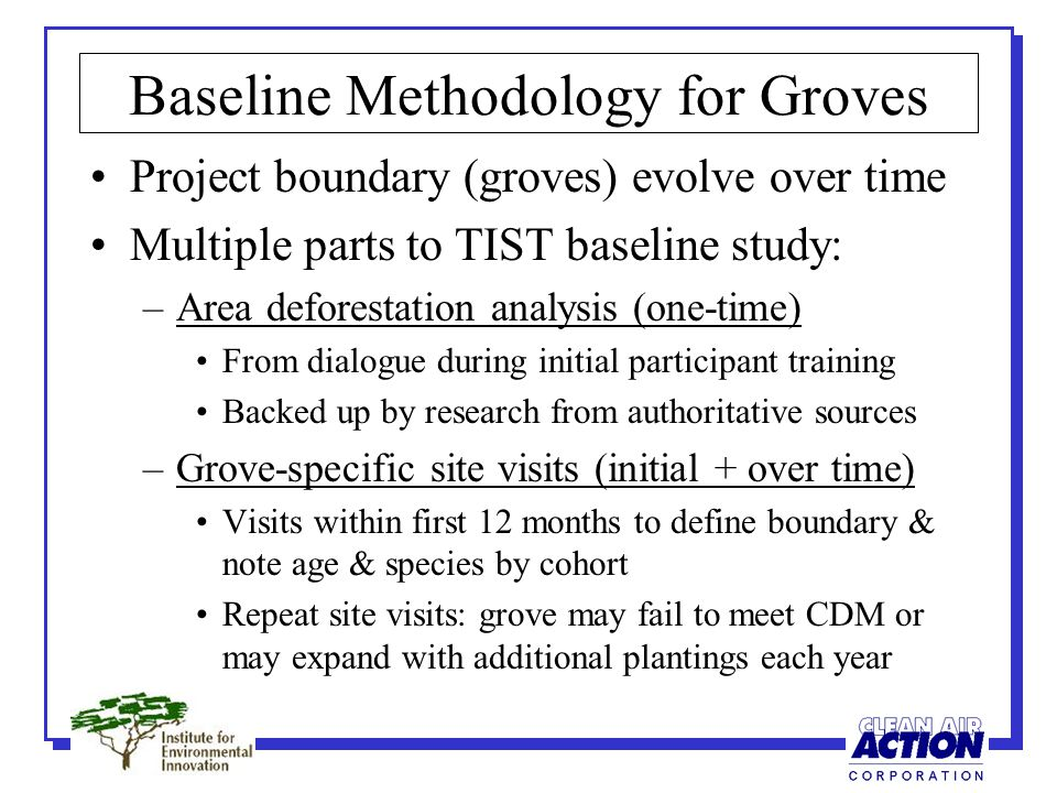 Baseline Methodology for Groves Project boundary (groves) evolve over time Multiple parts to TIST baseline study: –Area deforestation analysis (one-ti