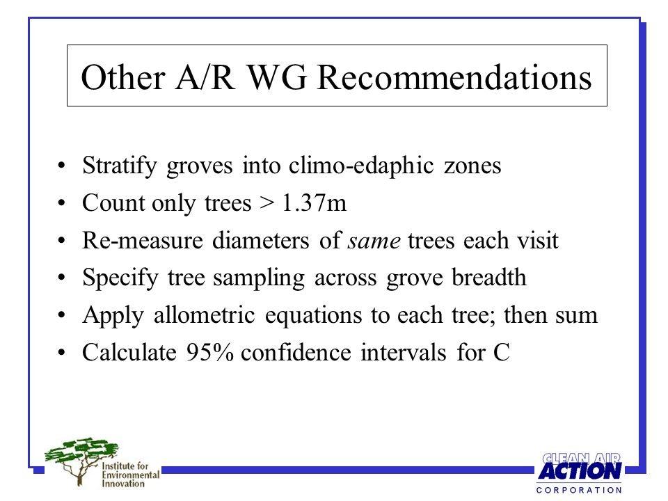 Other A/R WG Recommendations Stratify groves into climo-edaphic zones Count only trees > 1.37m Re-measure diameters of same trees each visit Specify t