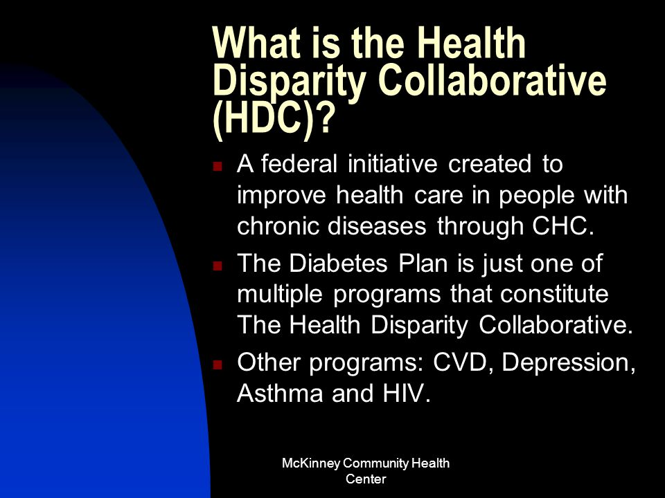 McKinney Community Health Center Topics of Discussion Overview about Health Disparities Collaborative : -What.