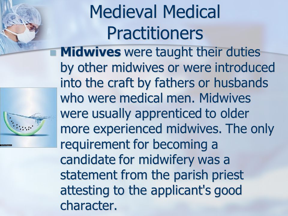 Midwives were taught their duties by other midwives or were introduced into the craft by fathers or husbands who were medical men.