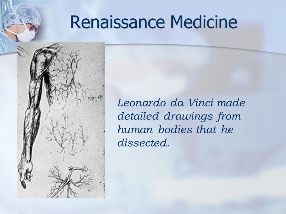 Leonardo da Vinci made detailed drawings from human bodies that he dissected.