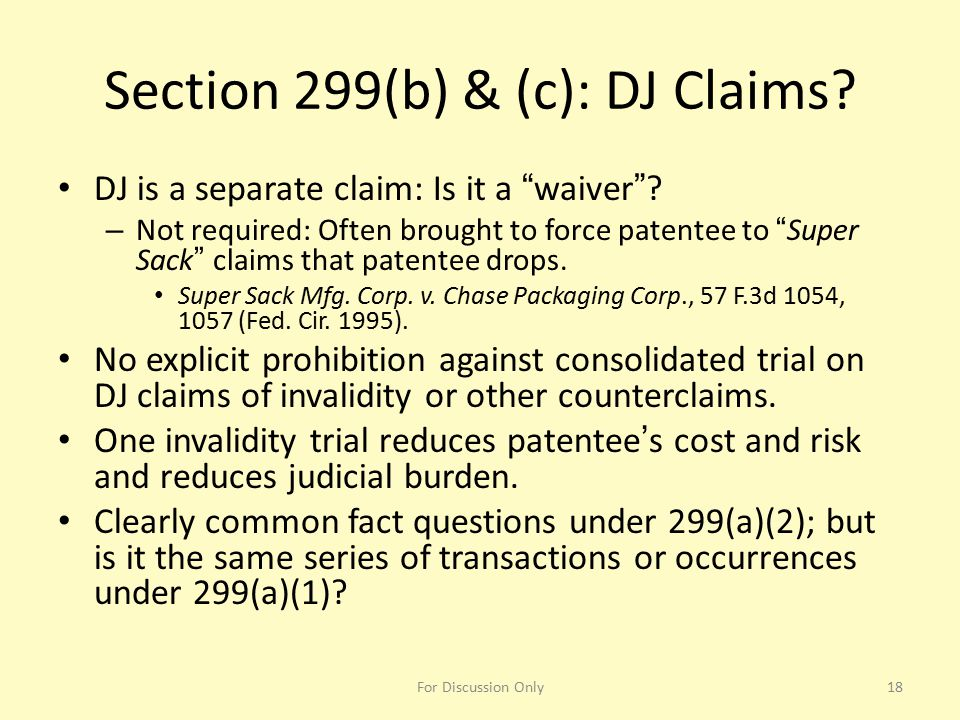 "Section 299(b) & (c): DJ Claims? DJ is a separate claim: Is it a ""waiver""? – Not required: Often brought to force patentee to ""Super Sack"" claims that"