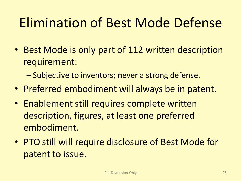 Elimination of Best Mode Defense Best Mode is only part of 112 written description requirement: – Subjective to inventors; never a strong defense. Pre