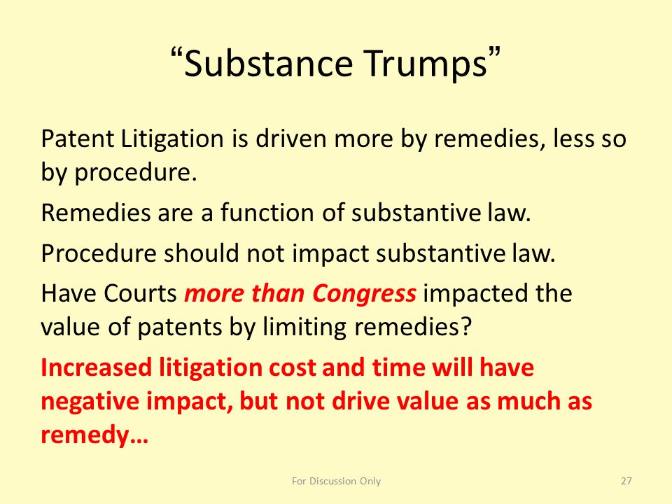 """Substance Trumps"" Patent Litigation is driven more by remedies, less so by procedure. Remedies are a function of substantive law. Procedure should no"