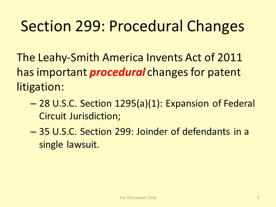 Section 299: Procedural Changes The Leahy-Smith America Invents Act of 2011 has important procedural changes for patent litigation: – 28 U.S.C. Sectio