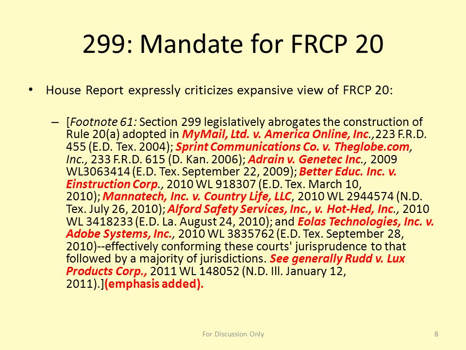 299: Mandate for FRCP 20 House Report expressly criticizes expansive view of FRCP 20: – [Footnote 61: Section 299 legislatively abrogates the construc