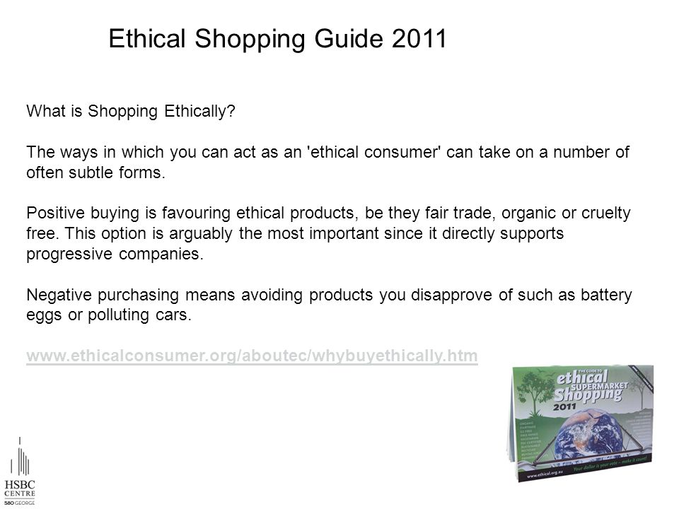 What is Shopping Ethically? The ways in which you can act as an 'ethical consumer' can take on a number of often subtle forms. Positive buying is favo