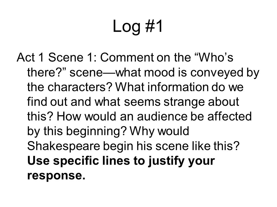 Log #1 Act 1 Scene 1: Comment on the Who's there scene—what mood is conveyed by the characters.