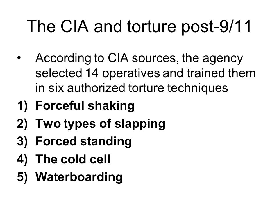 The CIA and torture post-9/11 According to CIA sources, the agency selected 14 operatives and trained them in six authorized torture techniques 1)Forc
