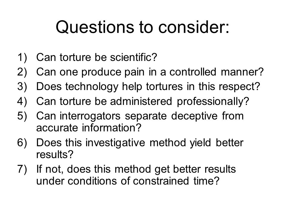 Questions to consider: 1)Can torture be scientific.