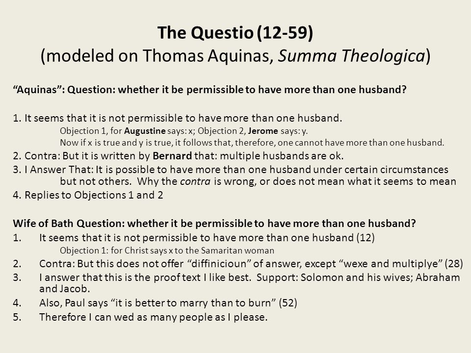 The Questio (12-59) (modeled on Thomas Aquinas, Summa Theologica) Aquinas : Question: whether it be permissible to have more than one husband.