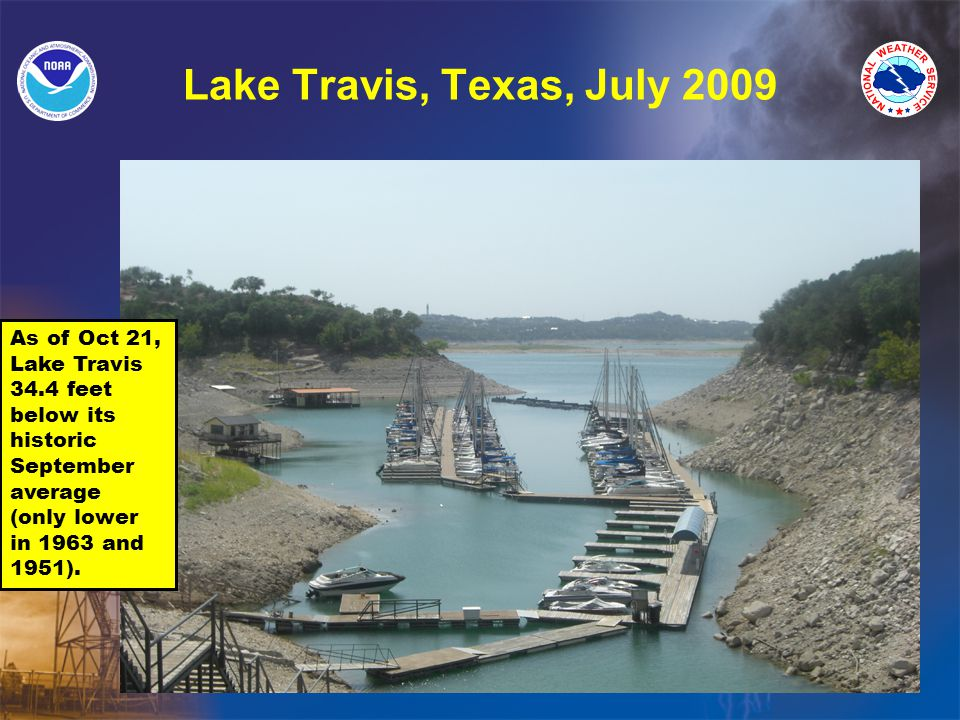 Lake Travis, Texas, July 2009 As of Oct 21, Lake Travis 34.4 feet below its historic September average (only lower in 1963 and 1951).