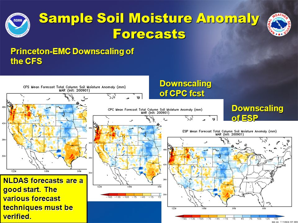 Sample Soil Moisture Anomaly Forecasts Princeton-EMC Downscaling of the CFS Downscaling of CPC fcst Downscaling of ESP NLDAS forecasts are a good start.