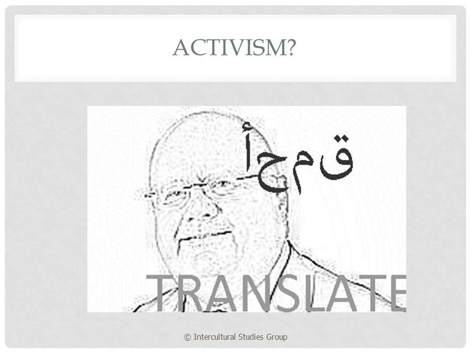 © Intercultural Studies Group ACTIVISM?