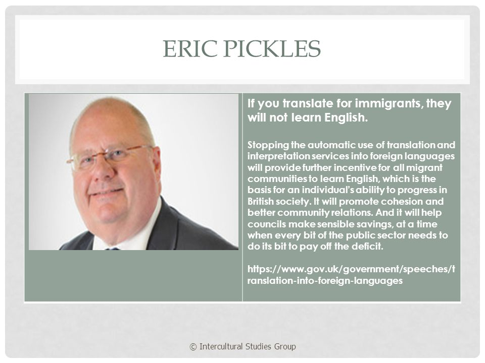 ERIC PICKLES If you translate for immigrants, they will not learn English.