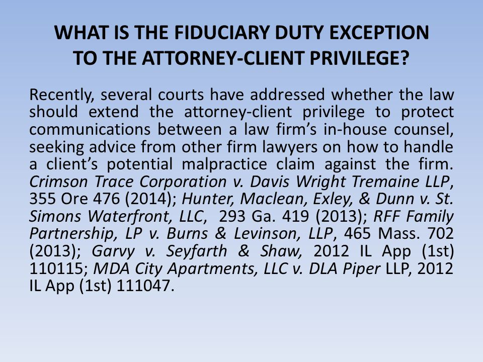WHAT IS THE FIDUCIARY DUTY EXCEPTION TO THE ATTORNEY-CLIENT PRIVILEGE.