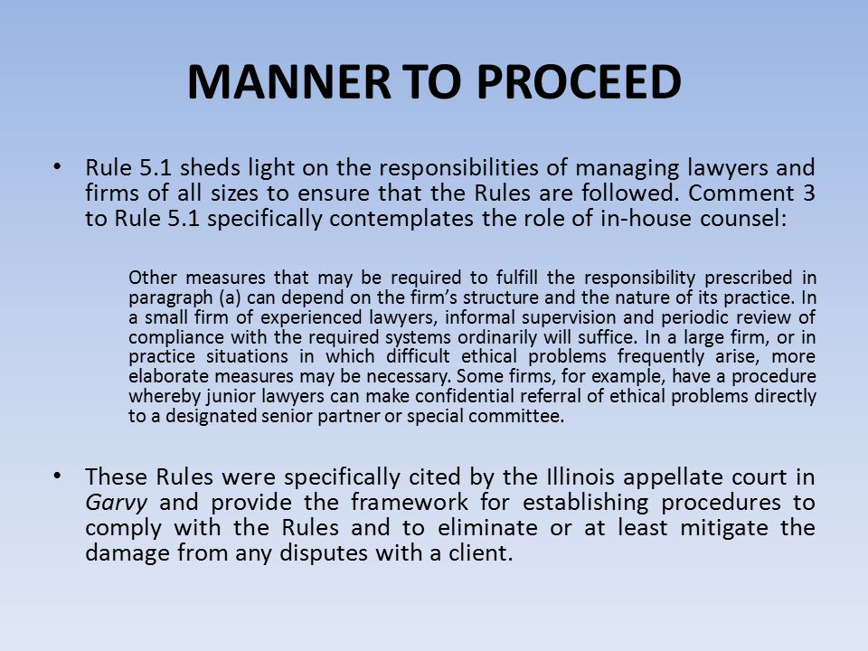 MANNER TO PROCEED Rule 5.1 sheds light on the responsibilities of managing lawyers and firms of all sizes to ensure that the Rules are followed.