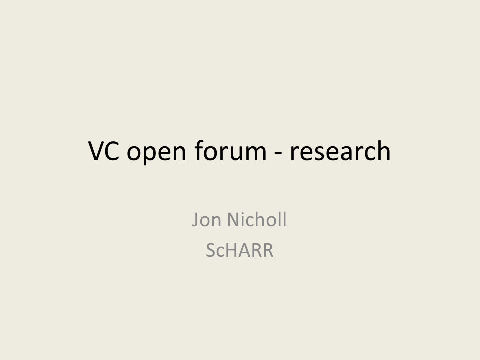 VC open forum - research Jon Nicholl ScHARR