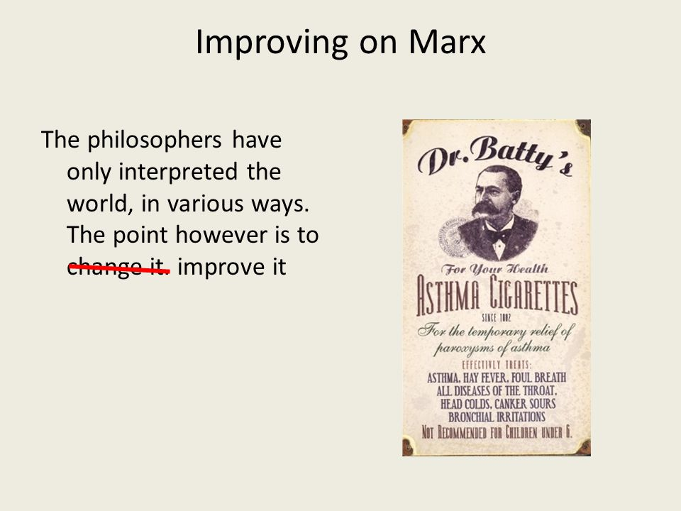 Improving on Marx The philosophers have only interpreted the world, in various ways. The point however is to change it. improve it