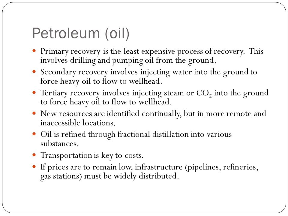 Petroleum (oil) Primary recovery is the least expensive process of recovery.